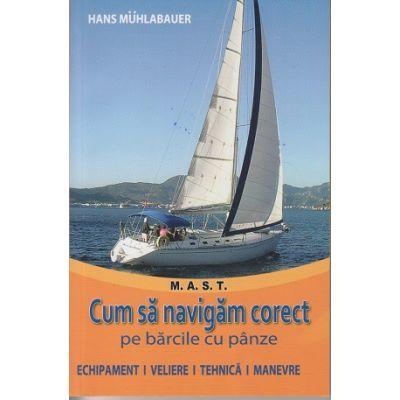 Cum sa navigam corect pe bancile cu panze ( Editura: Mast, Autor: Hans Muhlabauer ISBN 9786066490603)