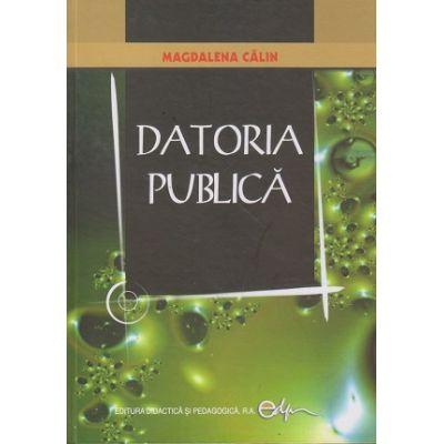 Datoria publica (Editura: Didactica si Pedagogica, Autor: Magdalena Calin ISBN 9789733016557)
