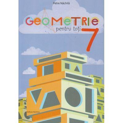 Geometrie pentru toti clasa a VII-a ( Editura: Nomina, Autor: Petre Nachila ISBN 9786065358539)