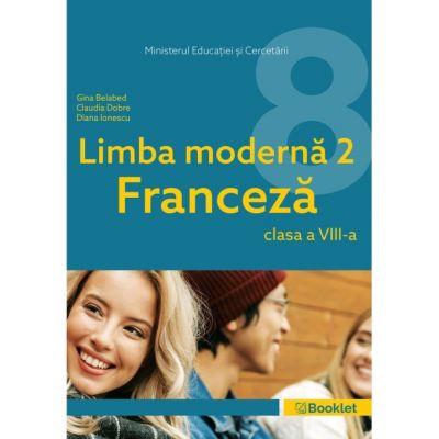 Manual Limba Modernă 2 Franceză – clasa a VIII-a MN10 ( Editura: Booklet, Autor(i): Gina Belabed, Claudia Dobre, Diana Ionescu ISBN 9786065908512)