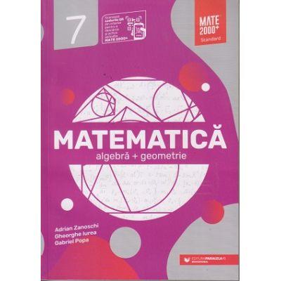 Matematica cls 7 algebra+geometrie Mate 2000+standard (Editura: Paralela 45, Autor(i): Adrian Zanoschi, Gheorghe Iurea, Gabriel Popa ISBN 978-973-47-3286-9)