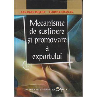 Macanisme de sustinere si promovare a exportului (Editura: Didactica si Pedagogica, Autori: Dan Radu Rusanu, Florina Nicolae ISBN 9789733015178)