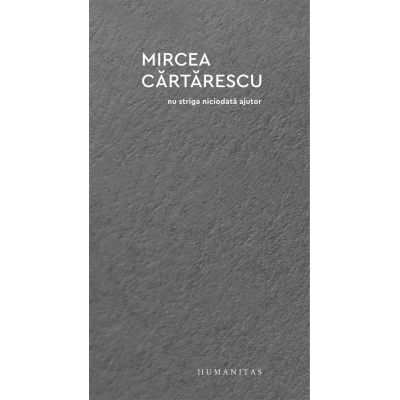 Nu striga niciodata ajutor (Editura: Humanitas, Autor: Mircea Cartarescu ISBN 978-973-50-6919-3)