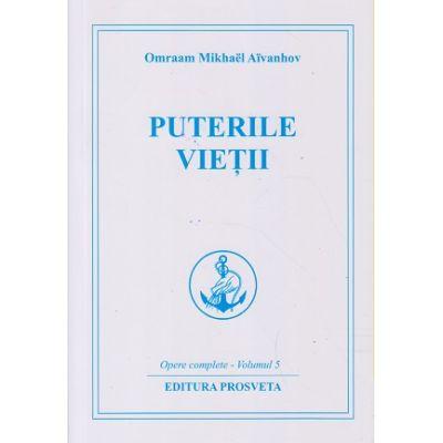 Puterile vietii. Opere complete vol 5 ( Editura: Prosveta, Autor: Omraam Mikhael Aivanhov ISBN 97860681484098)