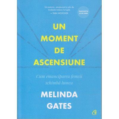 Un moment de ascensiune. Cum emanciparea femeii schimba lumea (Editura: Curtea veche, Autor: Melinda Gates ISBN 978-606-44-0495-4)