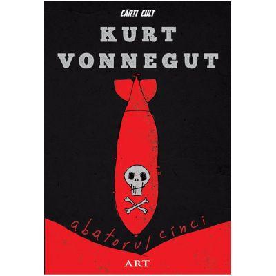 Abatorul cinci (Editura: Art Grup editorial, Autor: Kurt Vonnegut ISBN 9786067107388)
