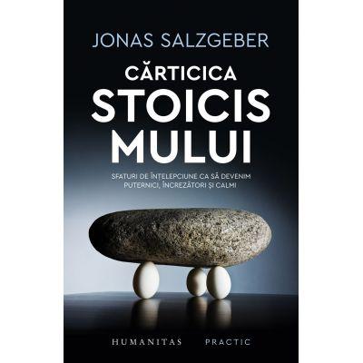 Carticica stoicismului. Sfaturi de intelepciune ca sa devenim puternici, increzatori si calmi (Editura: Humanitas, Autor: Jonas Salzgeber ISBN 9789735069742)