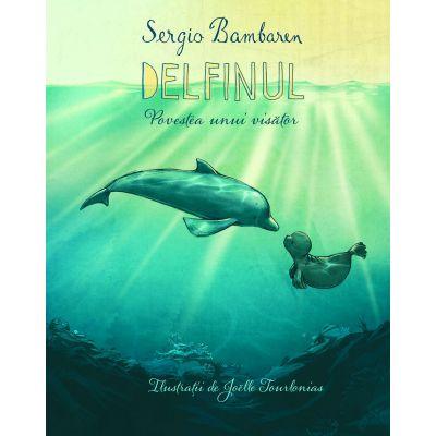 Delfinul. Povestea unui visator (Editura: Univers Enciclopedic, Autor: Sergio Bambaren ISBN 9786067044928)