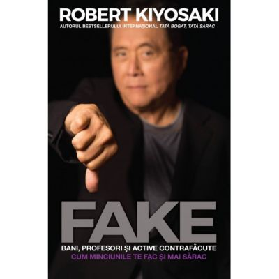 Fake: Bani, profesori si active contrafacute (Editura: Curtea Veche, Autor: Robert Kiyosaki ISBN 9786064407092)