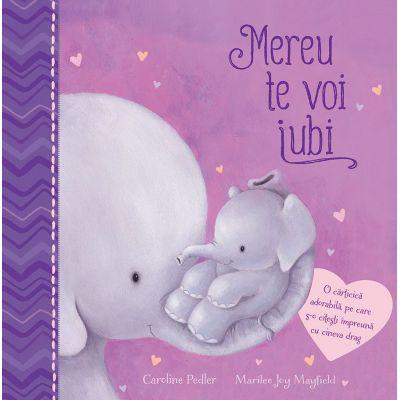 Mereu te voi iubi ( Editura: Univers Enciclopedic, Autori: Caroline Pedler, Marilee Mayfield ISBN 9786067046564)