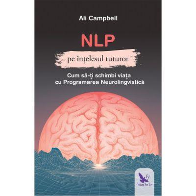 NLP pe intelesul tuturor. Cum sa-ti schimbi viata cu Programarea Neurolingvistica (Editura: For You, Autor: Ali Campbell ISBN 9786066393577)