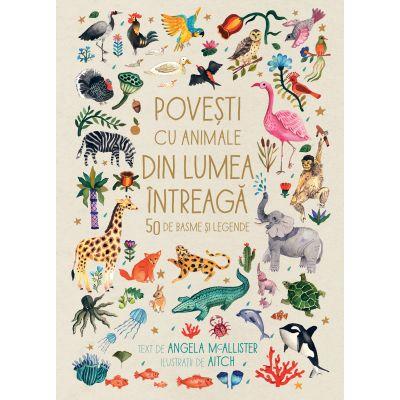 Povesti cu animale din lumea intreaga. 50 de basme si legende (Editura: Humanitas Autor: Angela McAllister ISBN 9789735063863)