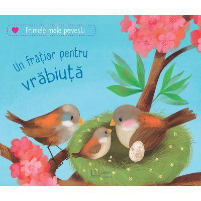 Un fratior pentru vrabiuta (Editura: Univers Enciclopedic, Autor: Katja Reider, Sebastien Braun ISBN 978-606-704-721-9)