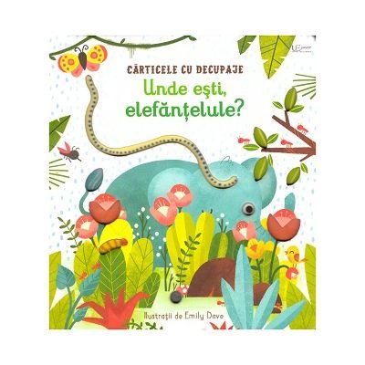 Unde esti, elefantelule? ( Editura: Univers Enciclopedic, Autor: Emily Dove ISBN 978-606-704-716-5)