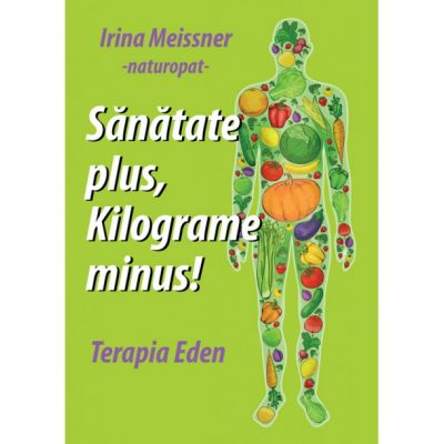 Sanatate plus, kilograme minus! ( Editura: Letras, Autor: Irina Meissner ISBN 9786068935270)