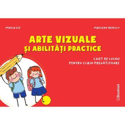 Arte vizuale si abilitati practice. Caiet de lucru pentru clasa pregatitoare PR116 ( Editura: Booklet, Autori: Mirela Ilie, Marilena Nedelcu ISBN 9786065908628)