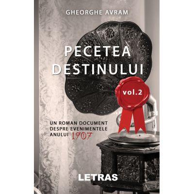 Pecetea Destinului vol 2 ( Editura: Letras, Autor: Gheorghe Avram ISBN 9786060710424)