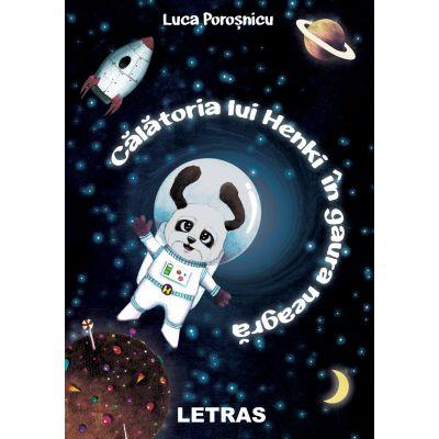 Calatoria lui Henki in gaura neagra ( Editura: Letras, Autor: Luca Porosnicu ISBN 9786060711261)