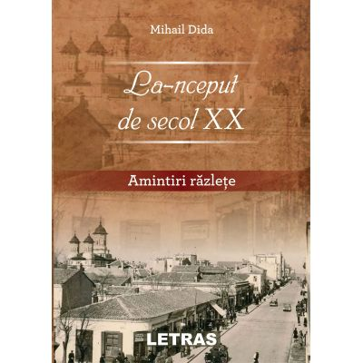 La-nceput de secol XX. Amintiri razlete ( Editura: Letras, Autor: Mihai Dida ISBN 9786060711087)