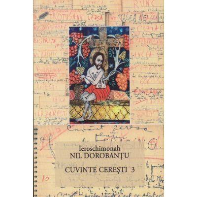 Cuvinte ceresti vol 3 ( Editura: Floarea de april, Autor: Ieroschimonah Nil Dorobantu ISBN 978-606-94339-5-9)