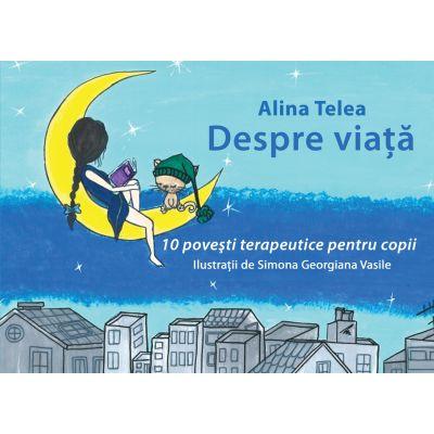 Despre viata. 10 povesti terapeutice pentru copii ( Editura: Letras, Autor: Alina Telea ISBN 9786068935560)