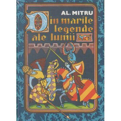 Din marile legende ale lumii ( Editura: Art Grup editorial, Autor: Alexandru Mitru ISBN 978-606-086-004-4 )