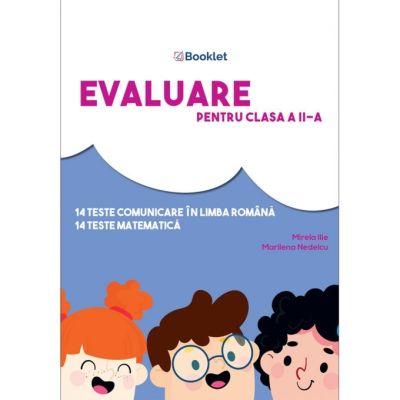 Evaluare pentru clasa a II-a. 14 teste comunicare in limba romana. 14 teste matematica PR109 ( Editura: Booklet, Autori: Mirela Ilie, Marilena Nedelcu ISBN 978-606-590-816-1)