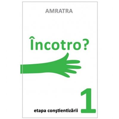 Incotro? Etapa constientizarii 1 ( Editura: Letras, Autor: Amratra ISBN 9786069435670)