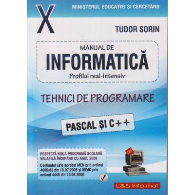 Manual de INFORMATICA pentru clasa a X-a: Profil real-intensiv. Tehnici de programare: PASCAL si C ++ ( Editura: L&S Info-mat, Autor: Tudor Sorin ISBN 978-973-7658-29-6 )