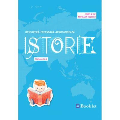 Istorie clasa a IV-a. Descopera. Exerseaza. Aprofundeaza PR091( Editura: Booklet, Autor(i): Mirela Ilie, Marilena Nedelcu ISBN 9786065904828 )