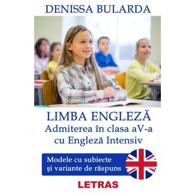 Limba engleza. Admiterea in clasa a V-a cu Engleza intensiv. Modele cu subiecte si variante de raspuns ( Editura: Letras, Autor: Denissa Bularda ISBN 9786060710110)