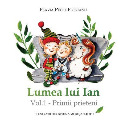 Lumea lui Ian vol 1 - Primii prieteni ( Editura: Letras, Autor: Flavia Peciu-Florianu ISBN 9786060710516)