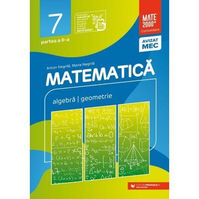 Matematica. Algebra, geometrie. Clasa a VII-a. Consolidare. Partea a II-a (Editura: Paralela 45, Autori: Anton Negrila, Maria Negrila ISBN 9789734733095)