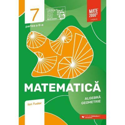 Matematica. Aritmetica, algebra, geometrie. Caiet de lucru. Clasa a VII-a. Initiere. Partea a II-a (Editura: Paralela 45, Autor: Ion Tudor ISBN 9789734733057)