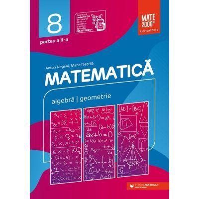 Matematica. Algebra, geometrie. Clasa a VIII-a. Consolidare. Partea a II-a (Editura: Paralela 45, Autori: Anton Negrila, Maria Negrila ISBN 9789734733101)