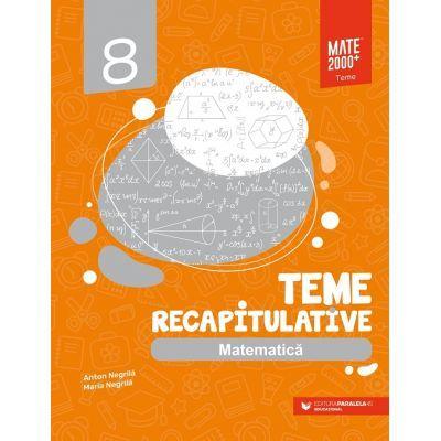 Matematica. Teme recapitulative. Clasa a VIII-a (Editura: Paralela 45, Autori: Anton Negrila, Maria Negrila ISBN 9789734733170)