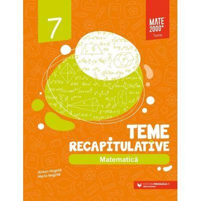 Matematica. Teme recapitulative. Clasa a VII-a (Editura: Paralela 45, Autori: Anton Negrila, Maria Negrila ISBN 9789734733163)