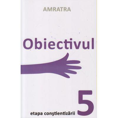 Obiectivul. Etapa constientizarii 5 ( Editura: Letras, Autor: Amratra ISBN 9786068935157)