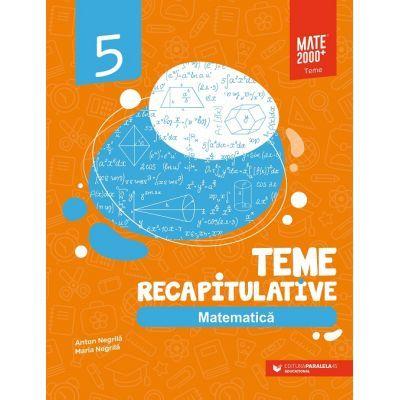Matematica. Teme recapitulative. Clasa a V-a (Editura: Paralela 45, Autori: Anton Negrila, Maria Negrila ISBN 9789734733149)