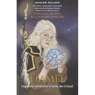 Tiamel. Legenda ultimului Craniu de Cristal ( Editura: Letras, Autor: Adrian Hulber ISBN 5949096493004)