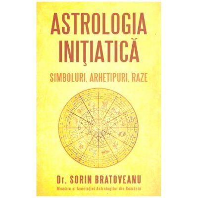Astrologia initiatica: simboluri, arhetipuri, raze (Editura: Daksha, Autor: Dr. Sorin Bratoveanu ISBN 9789731965307)