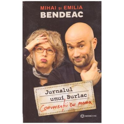 Conversatii cu mama. Jurnalul unui burlac (Editura: Bookzone, Autor: Mihai si Emilia Bendeac ISBN 978-606-9700-13-6)
