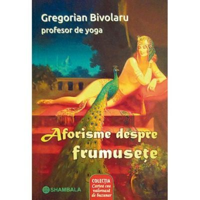 Aforisme despre frumusete ( Editura: Shambala, Autor: Gregorian Bivolaru ISBN 9786069180808)