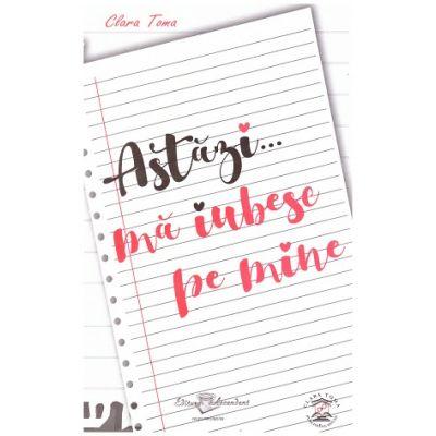 Astazi... ma iubesc pe mine (Editura: Ascendent, Autor: Clara Toma ISBN 9786069050002 )