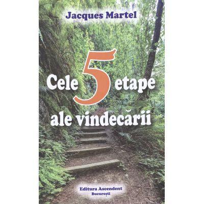 Cele 5 etape ale vindecarii (Editura: Ascendent, Autor: Jacques Martel ISBN 9786069050361)