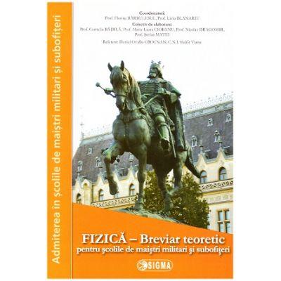 Fizica - Breviar teoretic pentru scolile militare de maistri militari si subofiteri (Editura: Sigma, Coordonatori: Florina Barbulescu, Liviu Blanariu ISBN 9786067273106)