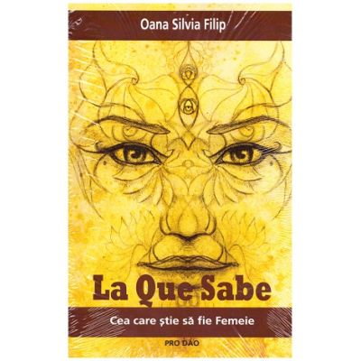 La Que Sabe. Cea care stie sa fie femeie (Editura: Pro Dao, Autor: Oana Silvia Filip ISBN 9786069721001)