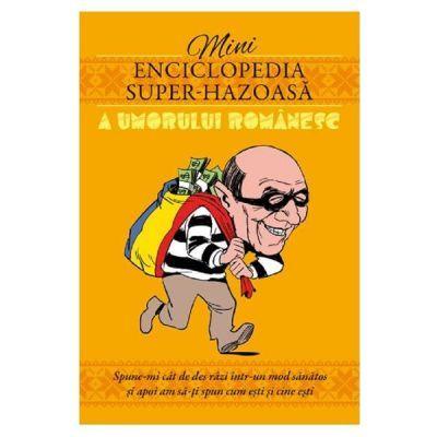 Minienciclopedia super-hazoasa a umorului romanesc (Editura: Ganesha, ISBN 9786068742922)