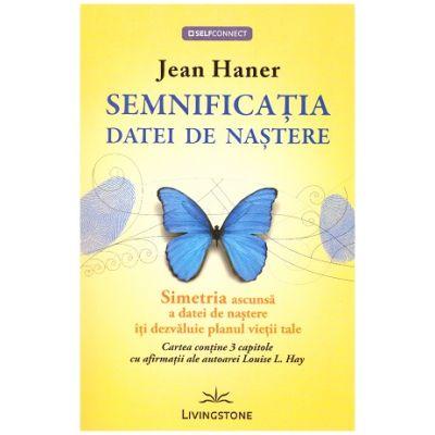 Semnificatia datei de nastere. Simetria ascunsa a datei de nastere iti dezvaluie planul vietii tale ( Editura: Livingstone, Autor: Jean Haner ISBN 9786068545011)