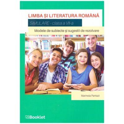 Limba si literatura romana. Simulare pentru clasa a VII-a. Modele de subiecte si sugestii de rezolvare ( Editura: Booklet, Autor: Marinela Pantazi ISBN 9786065908710)